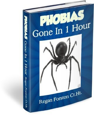 PHOBIAS Gone In 1 Hour  by  Regan Forston