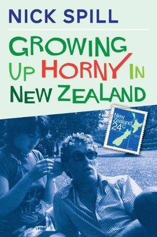 Growing Up Horny in New Zealand  by  Nick Spill
