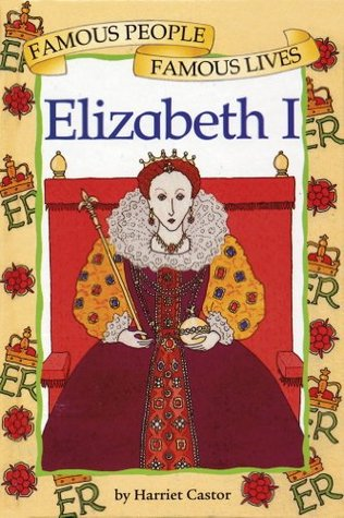 Elizabeth I: Famous People, Famous Lives  by  Harriet Castor