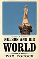 Nelson and His World  by  Tom Pocock