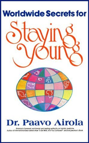 Worldwide Secrets for Staying Young Paavo Airola