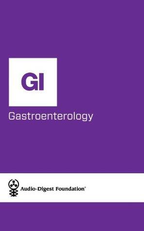 Gastroenterology: Endoscopy Review (Audio-Digest Foundation Gastroenterology Continuing Medical Education  by  Audio Digest