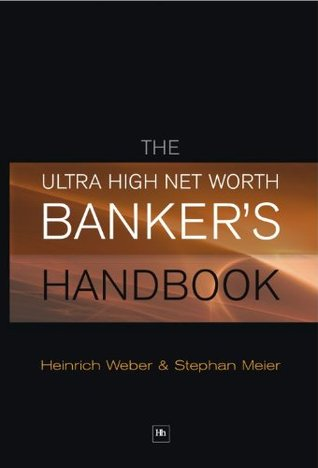 The Ultra High Net Worth Bankers Handbook  by  Heinrich Weber