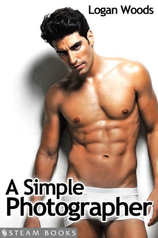 A Simple Photographer - An Erotic Romance from Steam Books (4 Steamy Reads)  by  Logan Woods