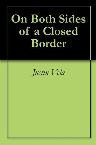On Both Sides of a Closed Border  by  Justin Vela