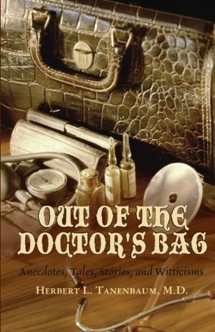 Out of the Doctors Bag: Anecdotes, Tales, Stories, and Witticisms Herbert L. Tanenbaum