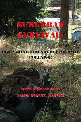 Suburban Survival: Preparing For Socio-Economic Collapse Joe Snuffy