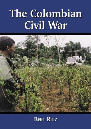 The Colombian Civil War Bert Ruiz