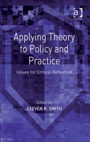 Applying Theory to Policy and Practice: Issues for Critical Reflection Steven R. Smith