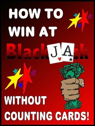 How To WIN at BlackJacck Without Counting Cards  by  Bill Salvo