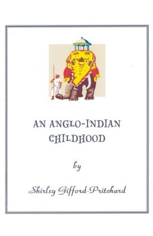 An Anglo-Indian Childhood Shirley Gifford-Pritchard