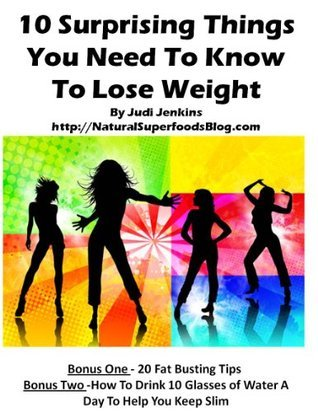 10 Surprising Things You Need To Know To Lose Weight  by  Judi Jenkins