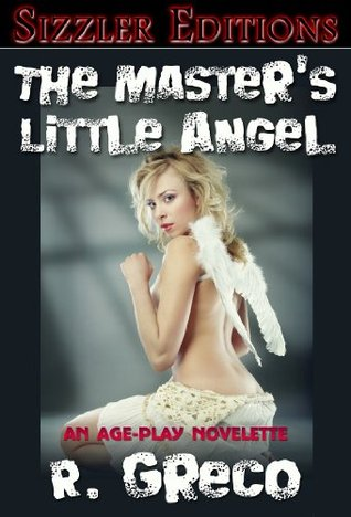 THE MASTERS LITTLE ANGEL: An Age Play Novelette  by  R. Greco