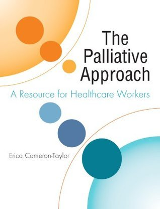 The Palliative Approach: A Resource for Healthcare Workers Dr Erica Cameron-Taylor