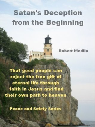 Satans Deception from the Beginning Robert Medlin