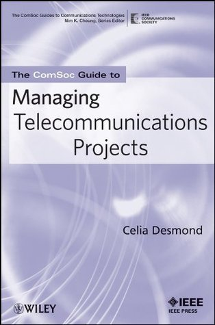 The ComSoc Guide to Managing Telecommunications Projects (The ComSoc Guides to Communications Technologies)  by  Celia Desmond