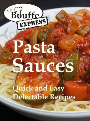 JeBouffe-Express Pasta Sauces. Quick and Easy delectable Recipes Edith Tremblay