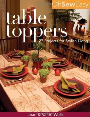 Oh Sew Easy Table Toppers: 27 Projects for Stylish Living Jean Wells
