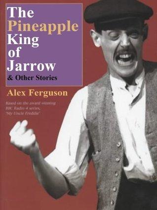 The Pineapple King Of Jarrow Alex Ferguson