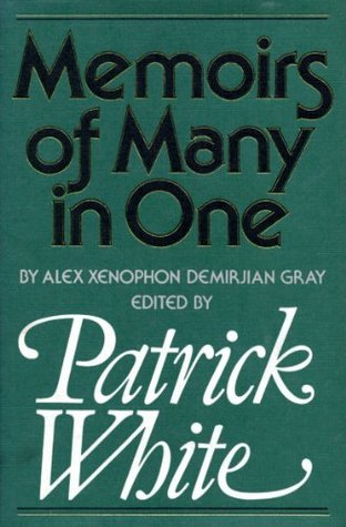 Memoirs Of Many In One (by Alex Xenophon Demirjian Gray)  by  Patrick White