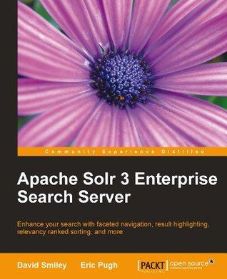 Apache Solr 3 Enterprise Search Server  by  David Smiley