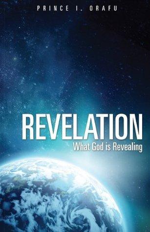 REVELATION- What God is Revealing Prince I. Orafu