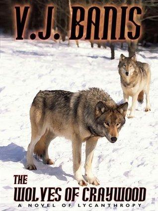 The Wolves of Craywood: A Novel of Lycanthropy  by  V.J. Banis