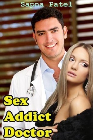 Sex Addict Doctor Sapna Patel