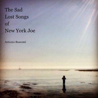 The Sad Lost Songs of New York Joe Antonio Buscemi