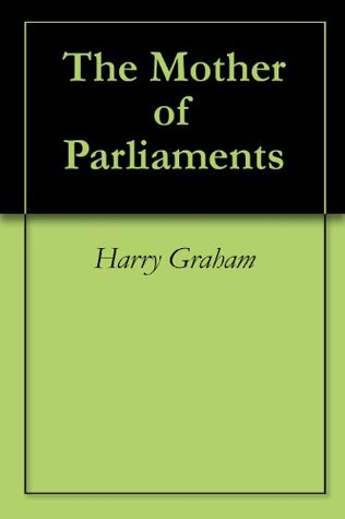 The Mother of Parliaments  by  Harry Graham