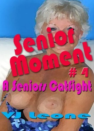 Senior Moment # 4: A Seniors Catfight  by  V.J. Leone