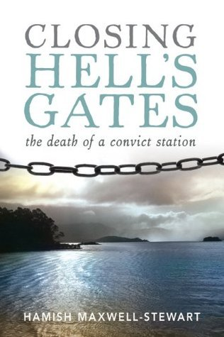 Closing Hells Gates: The Death of a Convict Station  by  Hamish Maxwell-Stewart