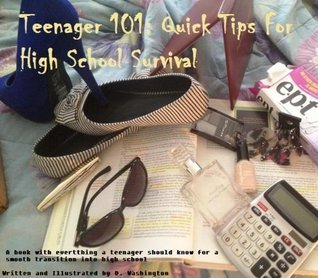 Teenager 101: Quick Tips For High School Survival  by  Delia Washington