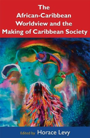 The African-Caribbean Worldview and the Making of Caribbean Society Horace Levy
