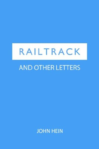 Railtrack and Other Letters John Hein