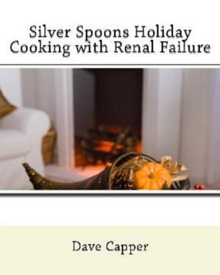 Silver Spoons Holiday Cooking with Renal Failure Dave Capper