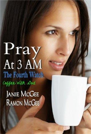 Pray At 3 AM  by  Janie McGee
