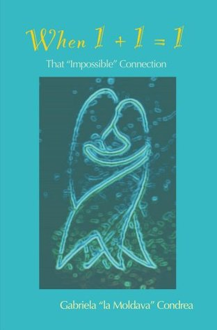 When 1+1=1: That Impossible Connection  by  Gabriela Condrea