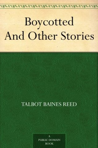 Boycotted And Other Stories Talbot Baines Reed