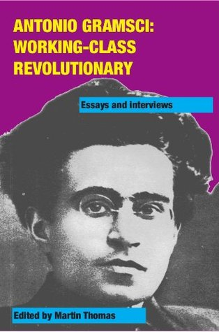 Antonio Gramsci: working-class revolutionary  by  Peter Thomas