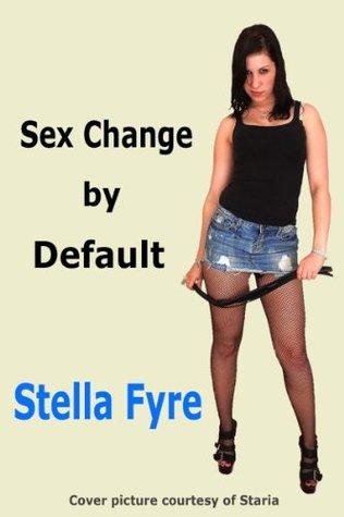 Sex Change Default by Stella Fyre