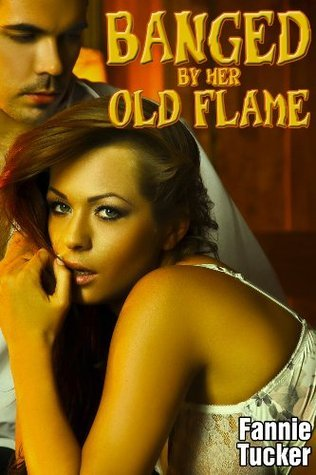 Banged Her Old Flame by Fannie Tucker