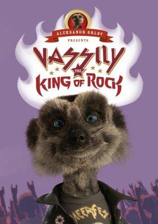 Vassily the King of Rock: (Meerkat Tales)  by  Aleksandr Orlov