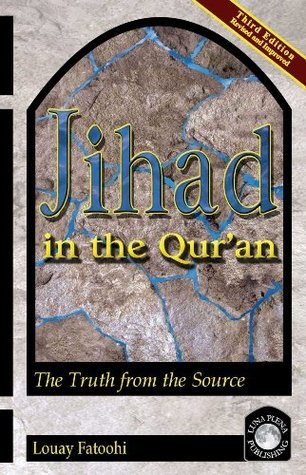 Jihad in the Quran: The Truth from the Source  by  Louay Fatoohi