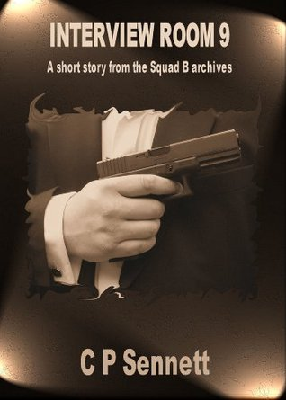 Interview Room 9 - A short story from the Squad B Archives.  by  C.P. Sennett