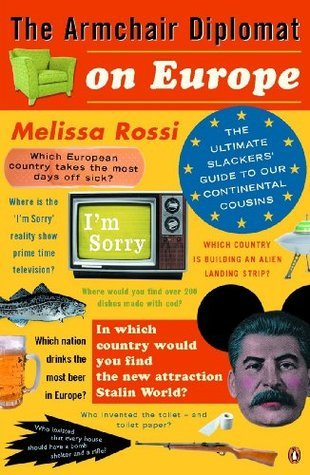 The Armchair Diplomat on Europe: The Ultimate Slackers Guide to Our Continental Cousins  by  Melissa Rossi