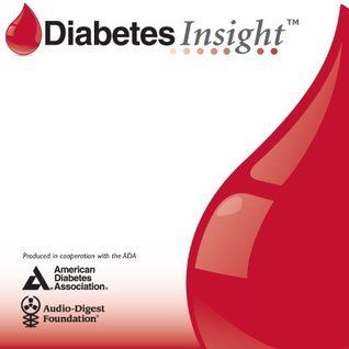 DiabetesInsight: Volume 01 Issue 01 - CLINICAL PRACTICE GUIDELINES: FOCUS ON PREVENTION AND DIAGNOSIS  by  Audio Digest
