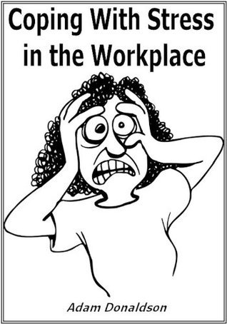 Coping With Stress In The Workplace  by  Adam Donaldson