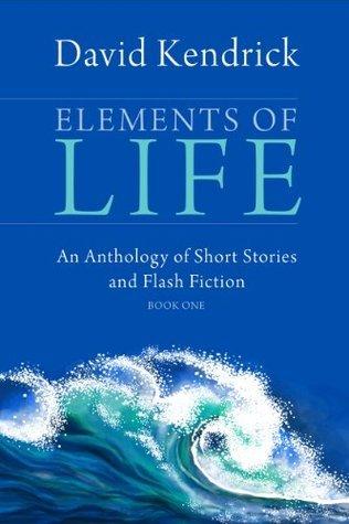 Elements Of Life (Book 1) David Kendrick