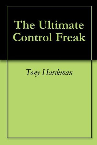 The Ultimate Control Freak  by  Tony Hardiman